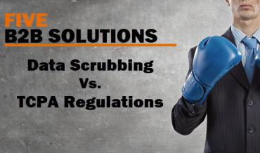 5 Major B2B Scrubbing Solutions Offer TCPA Protection