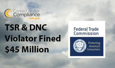 $45 Million Fine by FTC to TSR and DNC Violator