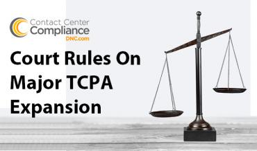 Court Ruling and Webinar for Major TCPA Expansion Decision