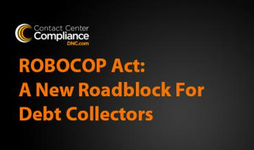 ROBOCOP Act Creates Roadblock For Debt Collectors